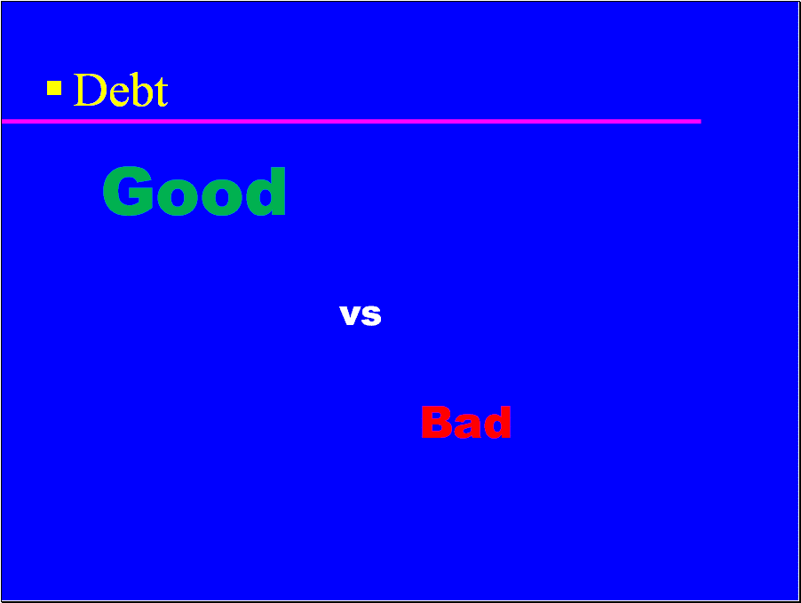 Destroy your bad debt now.